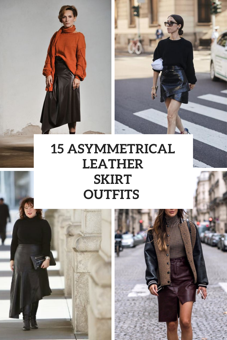 15 Outfits With Asymmetrical Leather Skirts
