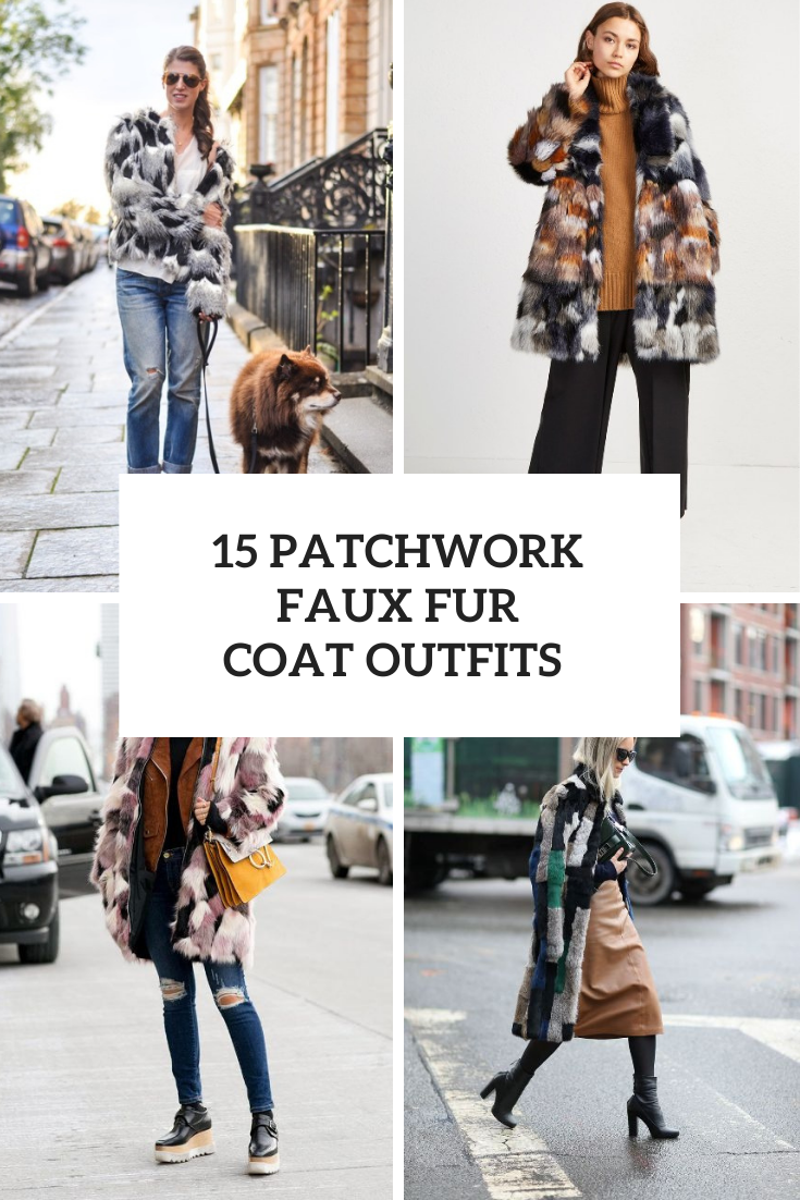 15 Women Looks With Patchwork Faux Fur Coats