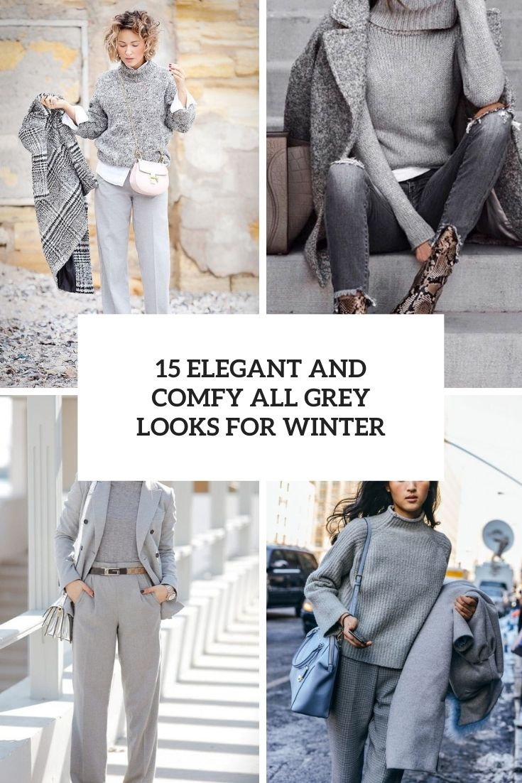 15 Elegant And Comfy All Grey Looks For Winter