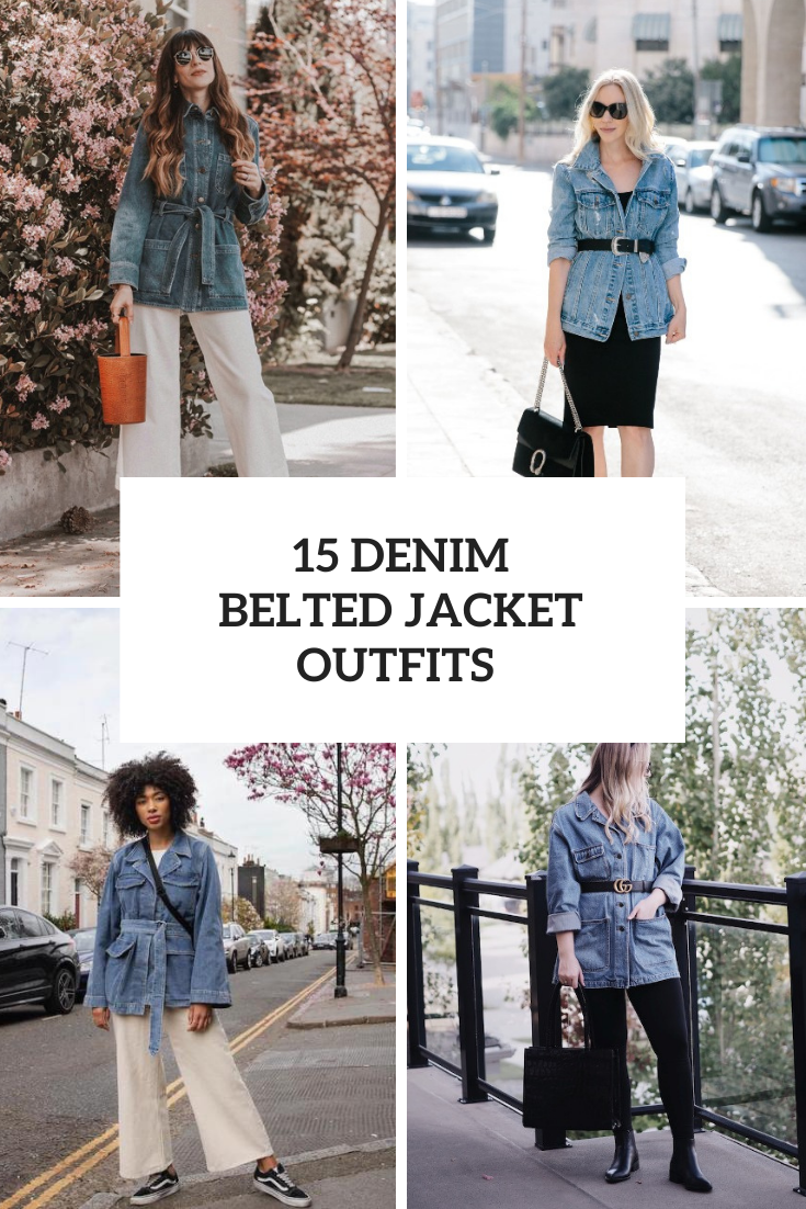 15 Outfits With Denim Belted Jackets For Ladies