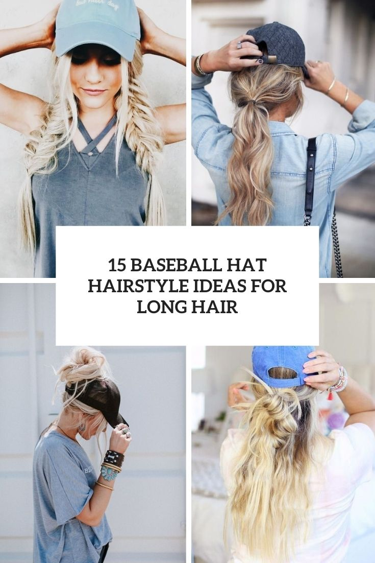 baseball hat hairstyle ideas for long hair cover