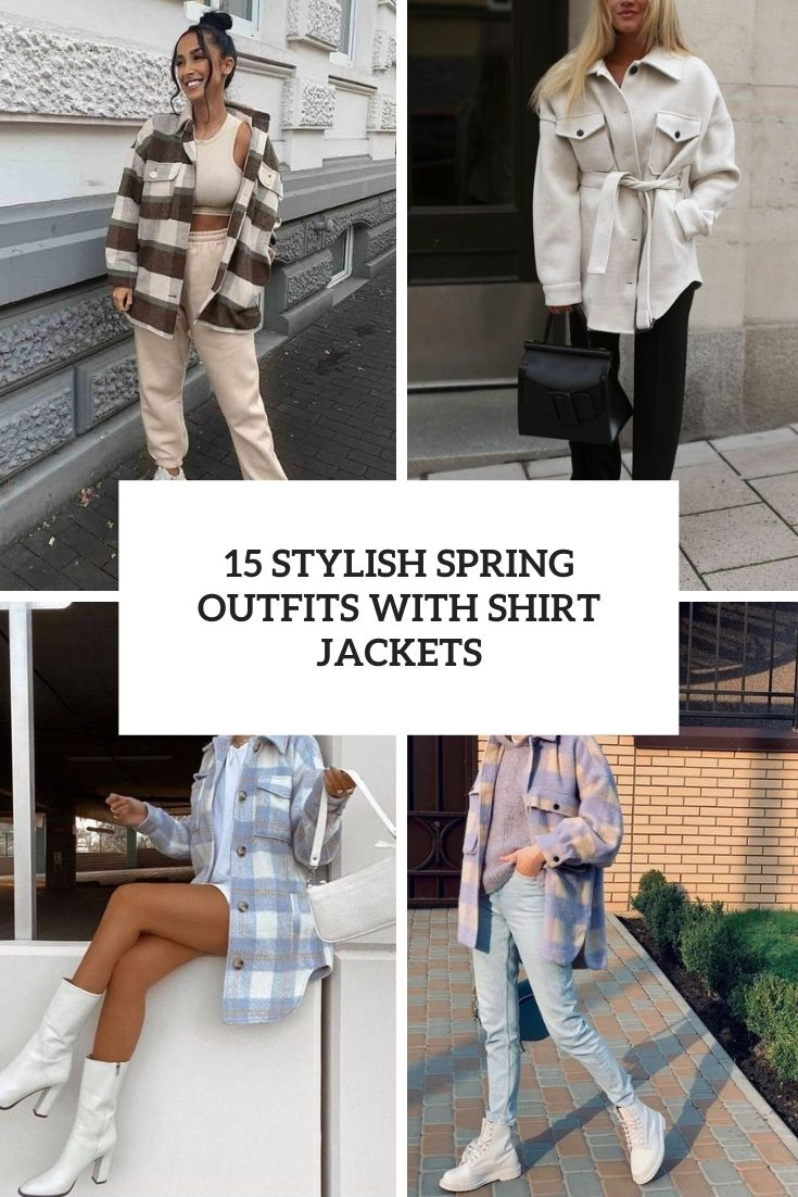 stylish spring outfits with shirt jackets cover
