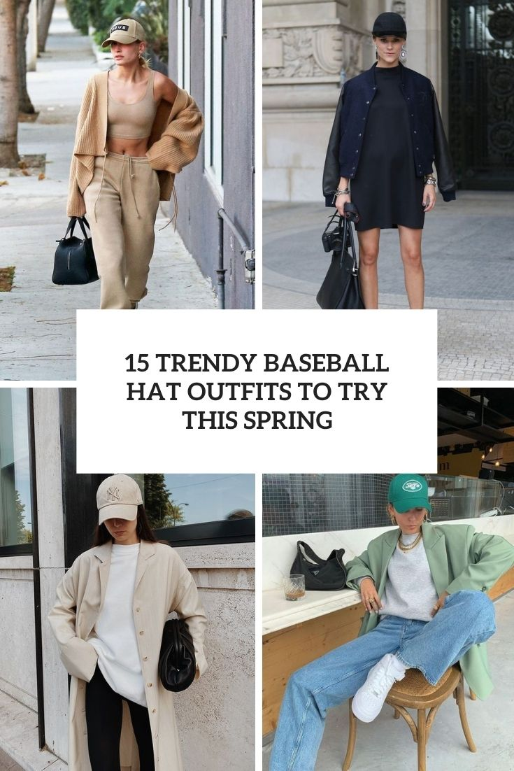 15 Trendy Baseball Hat Outfits For Spring