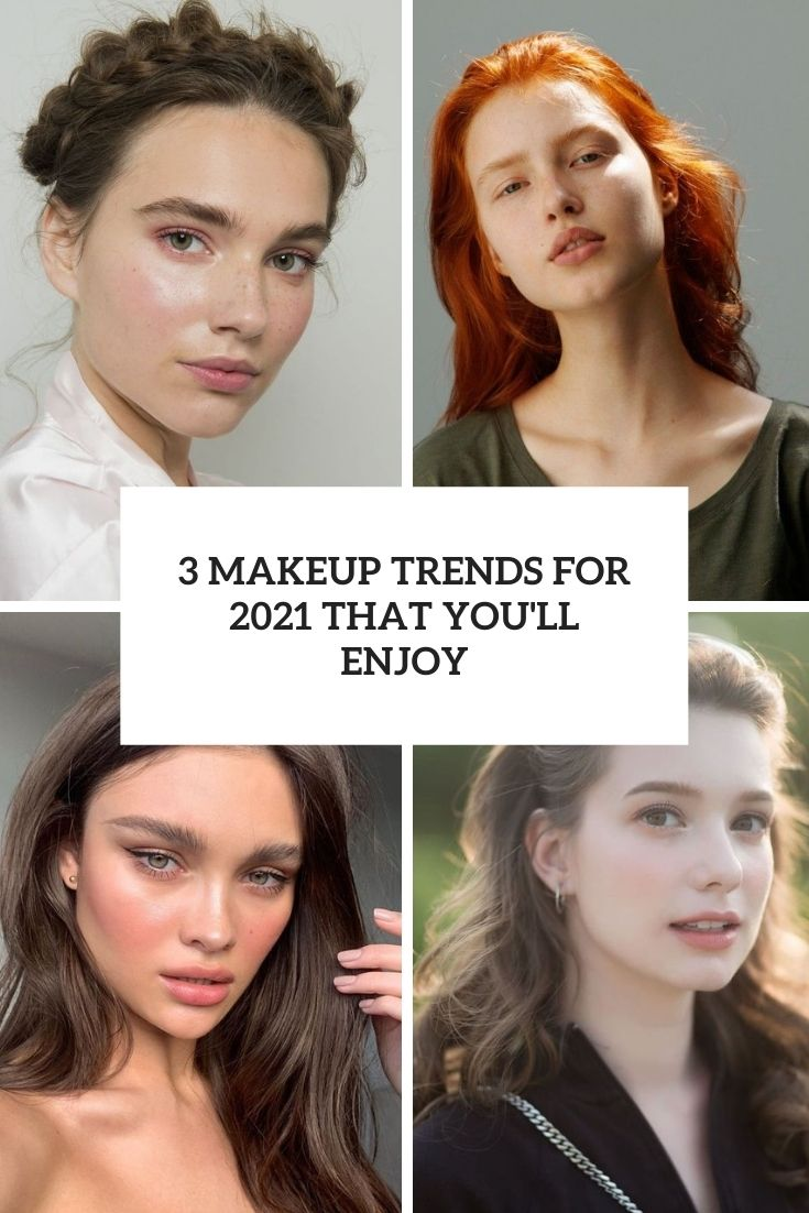 3 Makeup Trends For 2021 That You'll Enjoy
