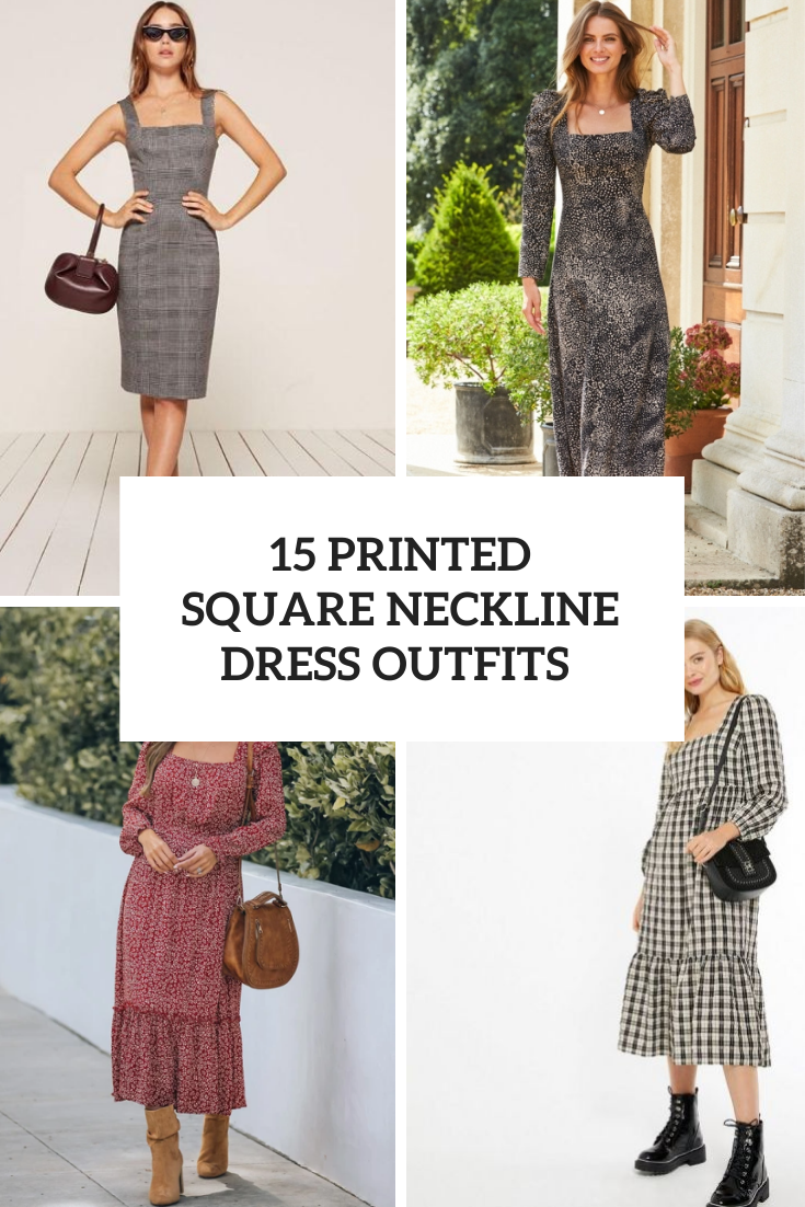 15 Looks With Printed Square Neckline Dresses
