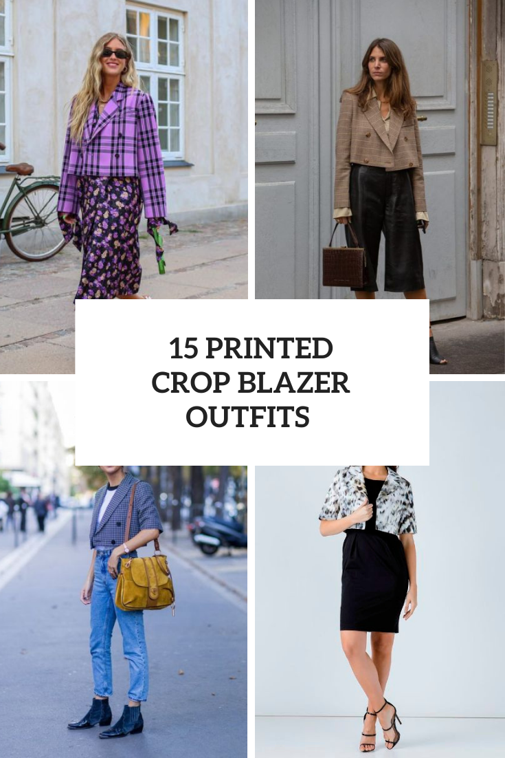 15 Outfit Ideas With Printed Crop Blazers