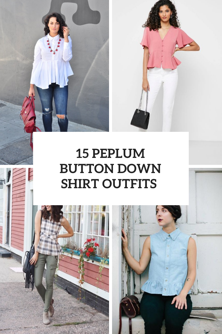 15 Outfits With Peplum Button Down Shirts