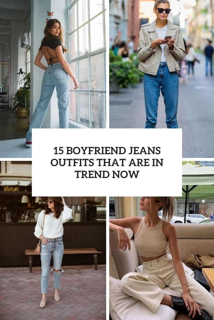 15 Boyfriend Jeans Outfits That Are In Trend Now