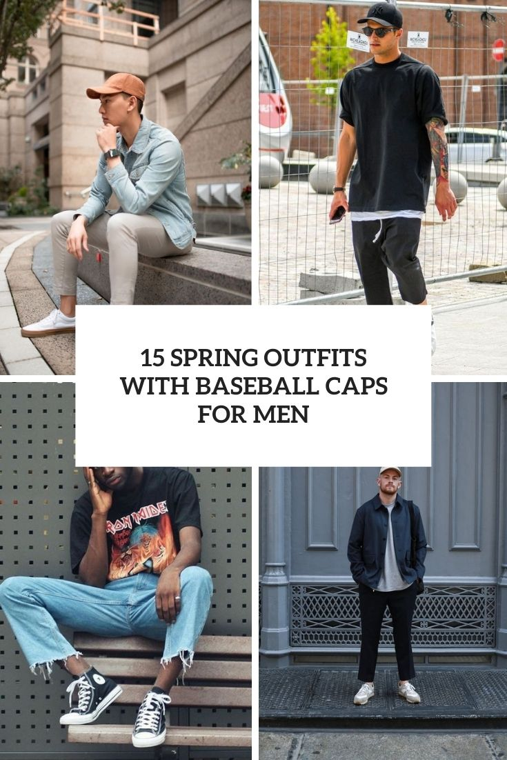 15 Spring Outfits With Baseball Caps For Men