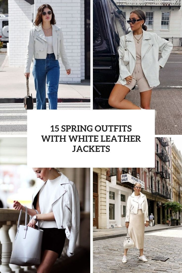 15 Spring Outfits With White Leather Jackets