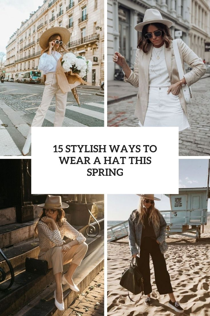 15 Stylish Ways To Wear A Hat This Spring