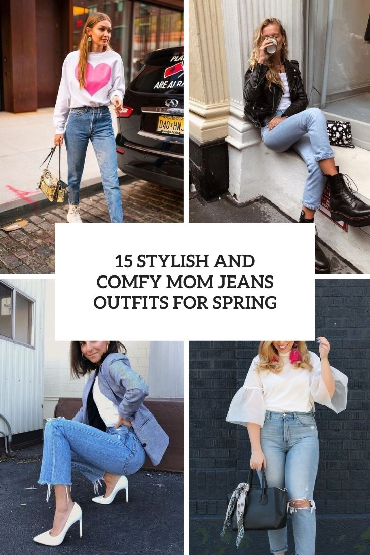 15 Stylish And Comfy Mom Jeans Outfits For Spring
