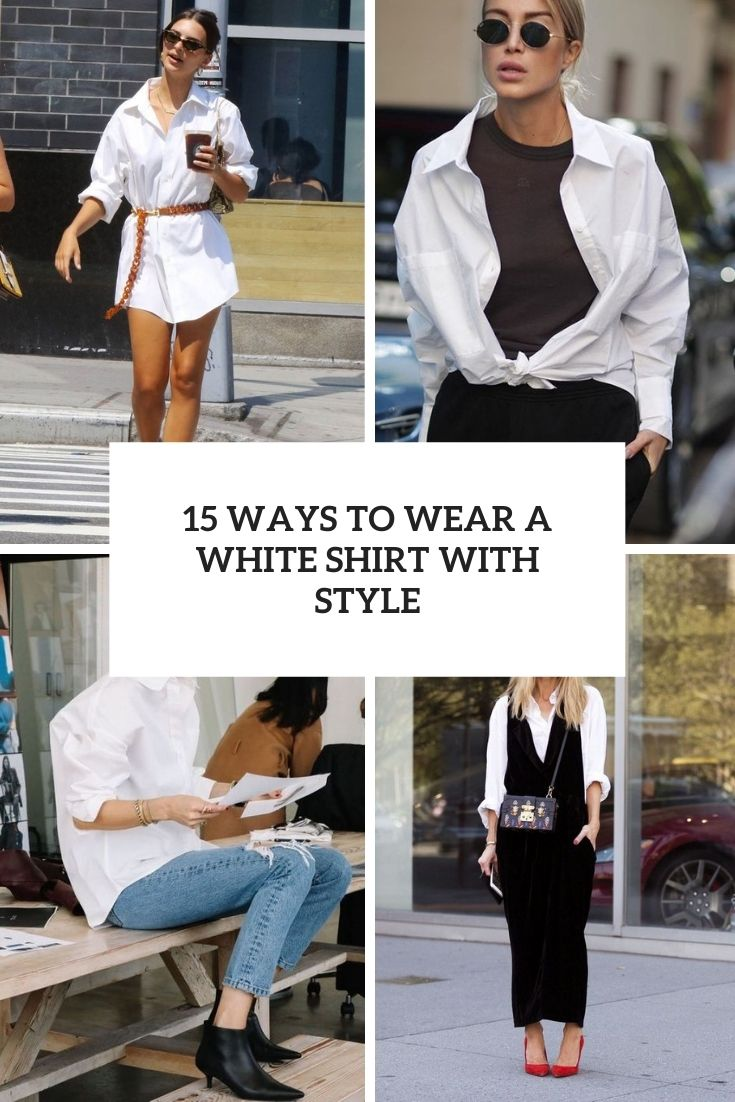 15 ways to wear a white shirt with style cover