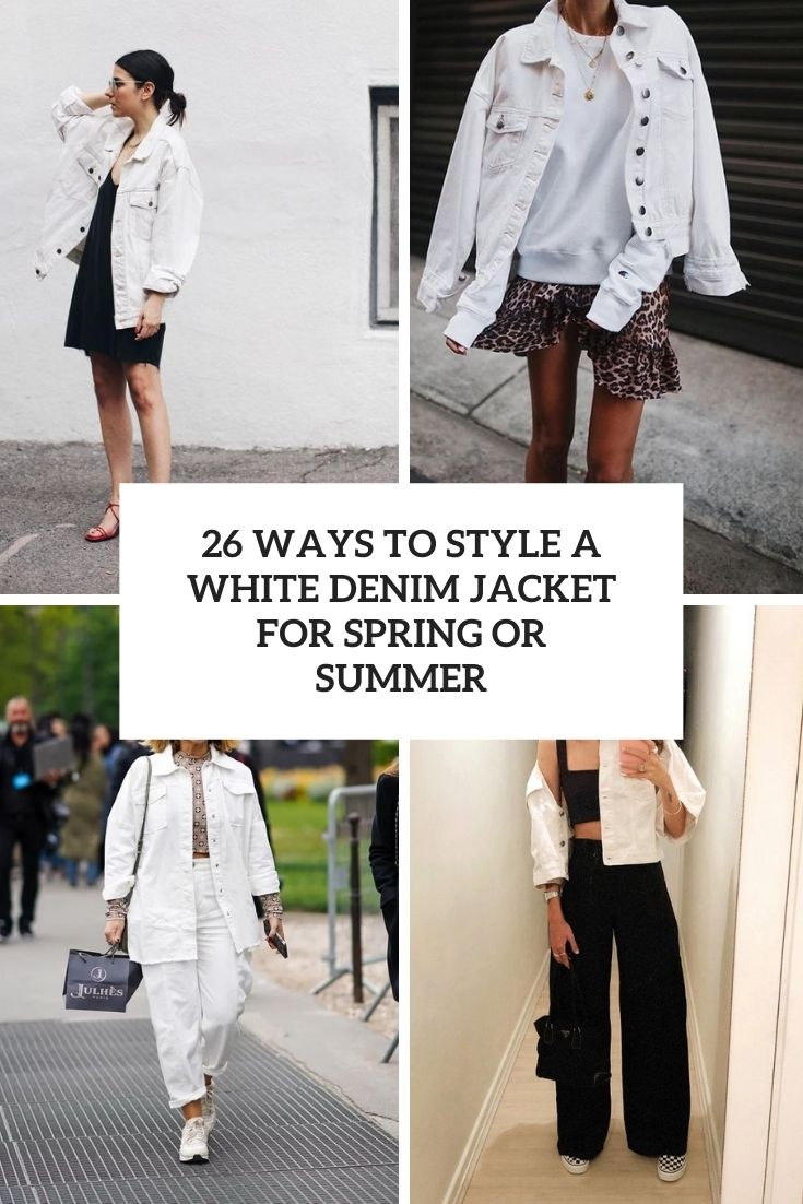 26 Ways To Style A White Denim Jacket For Spring And Summer