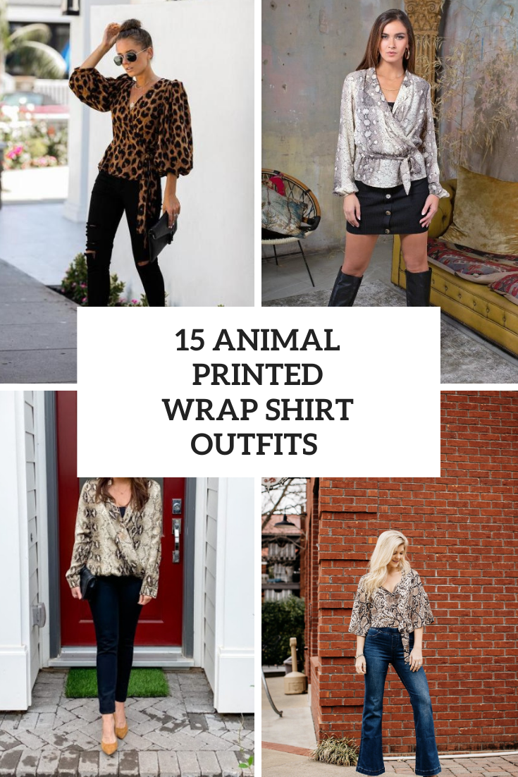 Outfits With Animal Printed Wrap Shirts