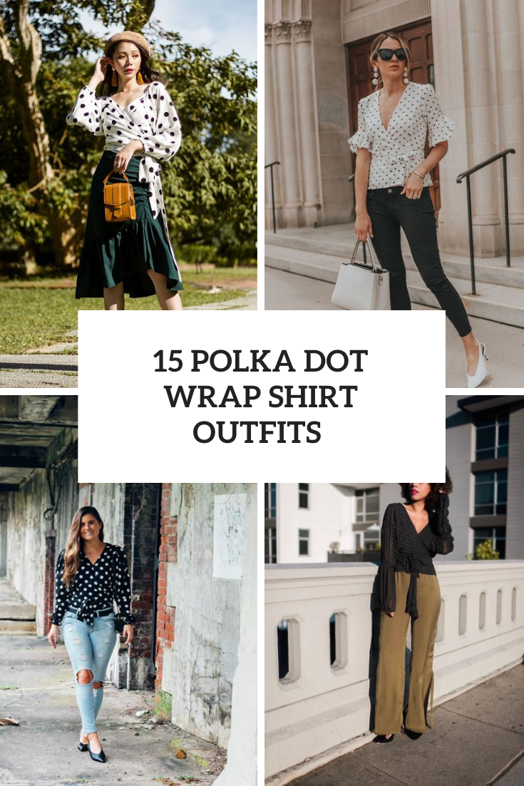 15 Wonderful Looks With Polka Dot Wrap Shirts