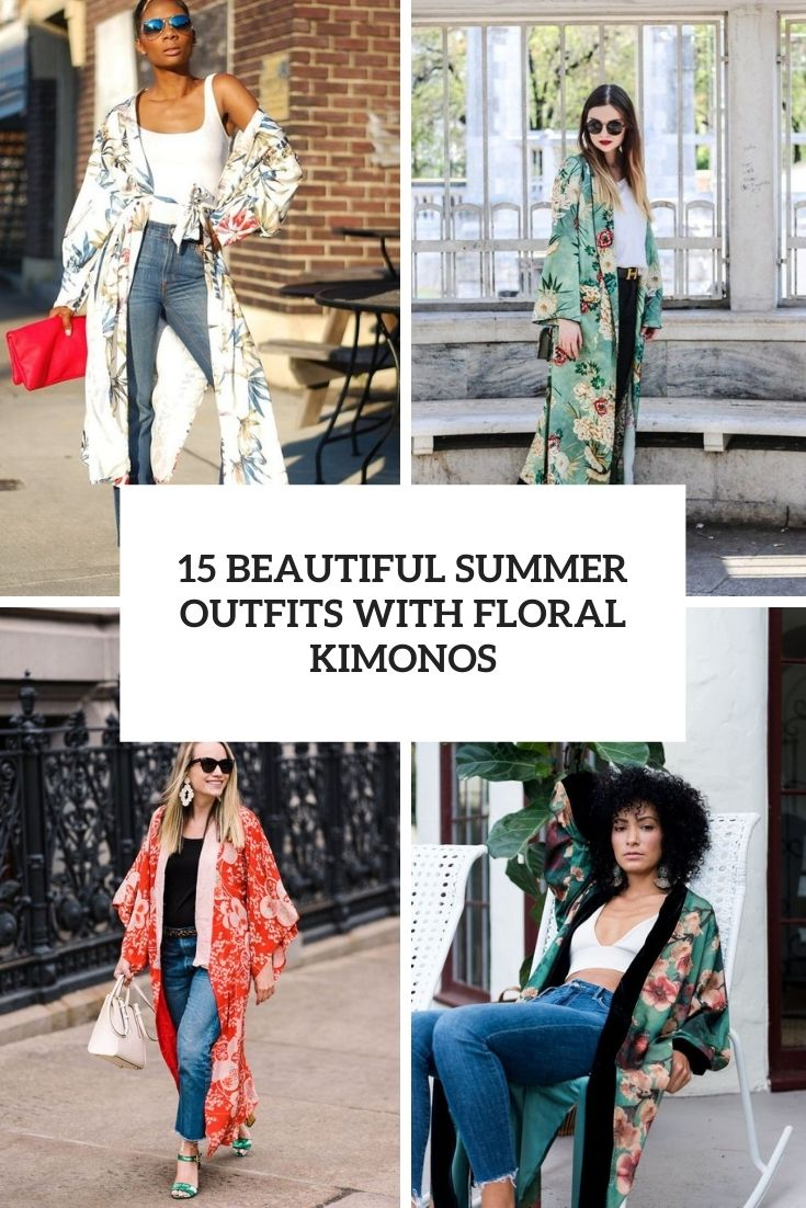 15 Beautiful Summer Outfits With Floral Kimonos