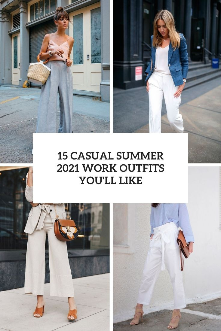 15 Casual Summer 2021 Work Outfits You'll Like