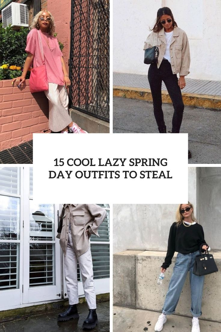 cool lazy spring day outfits to steal cover