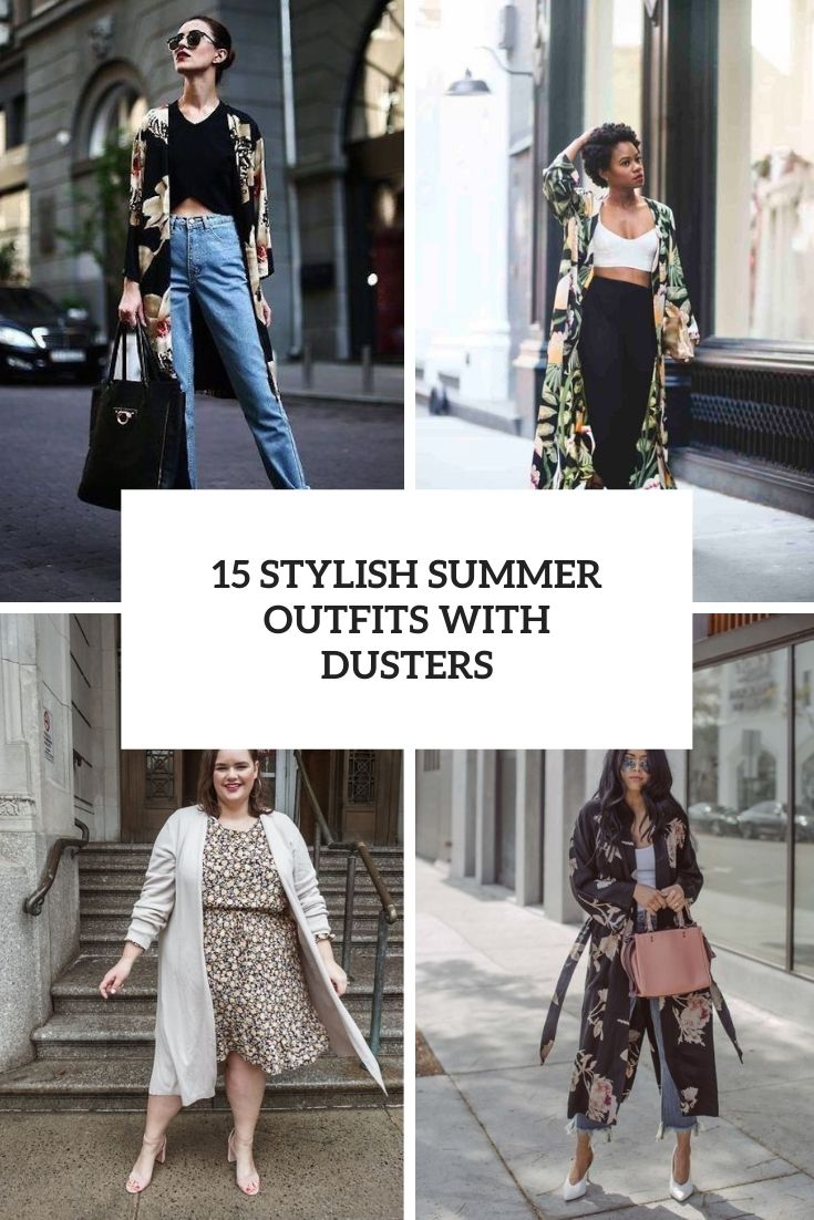 15 Stylish Summer Outfits With Dusters