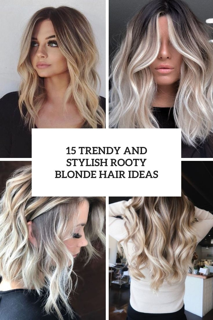 15 Trendy And Stylish Rooty Blonde Hair Ideas