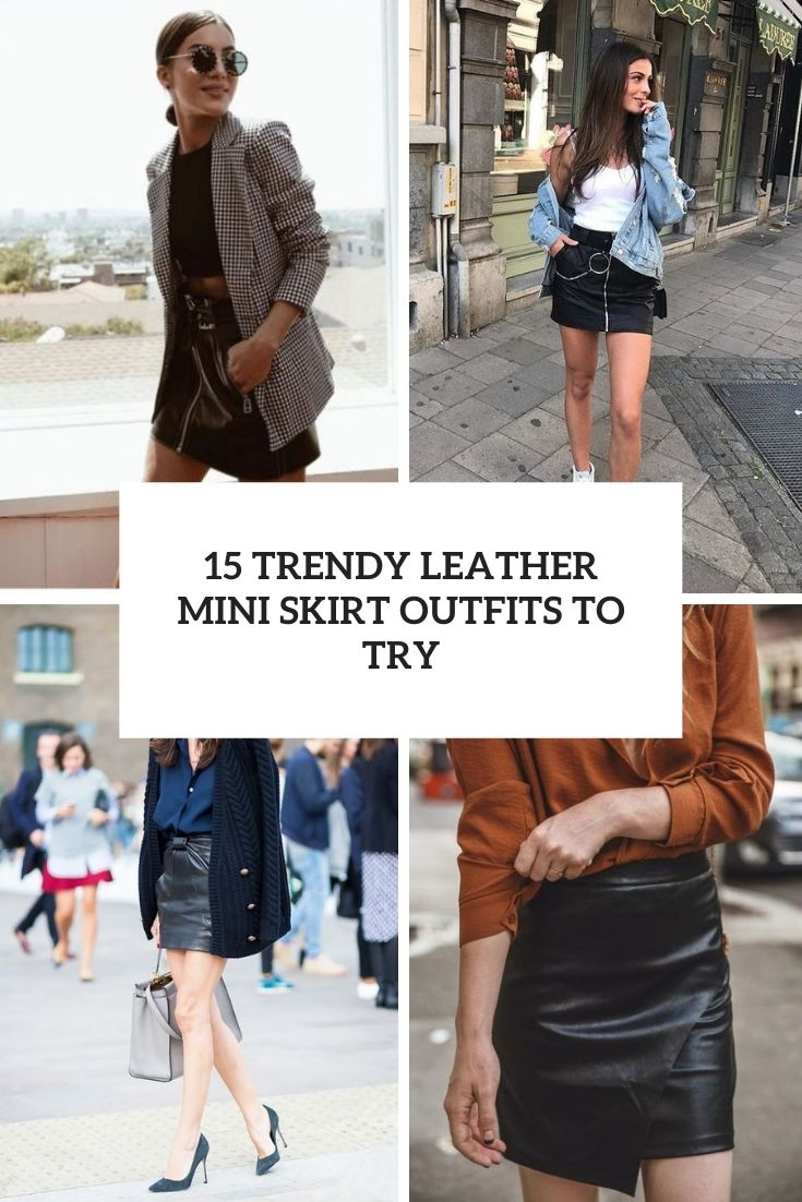 trendy leather mini skirt outfits to try cover