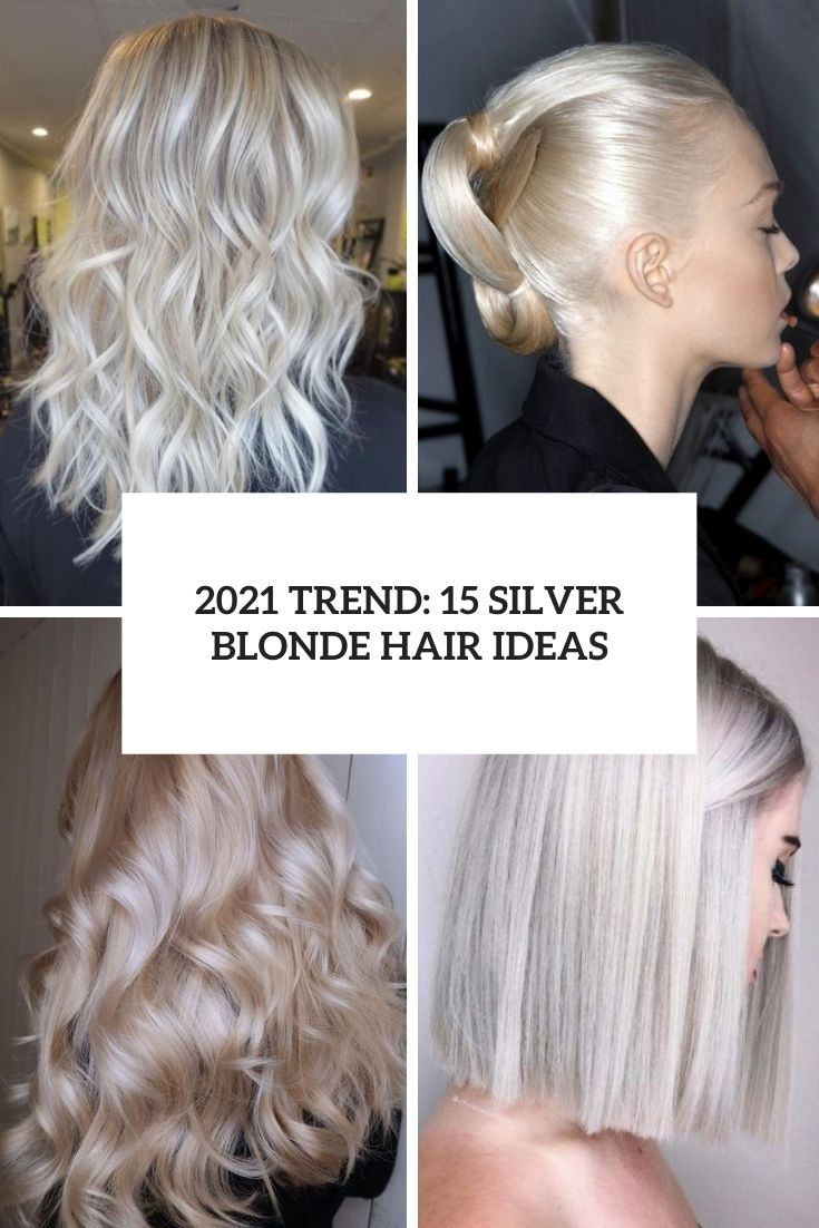 2021 Trend: 15 Silver Blonde Hair Ideas
