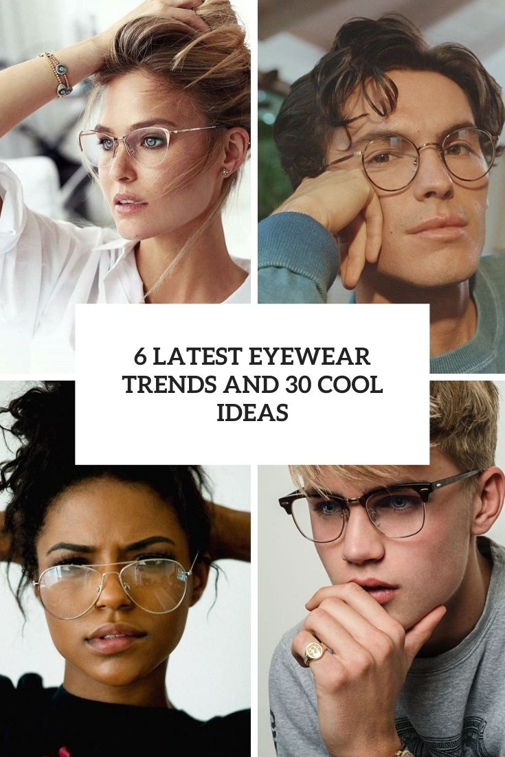 6 Latest Eyewear Trends And 30 Cool Ideas