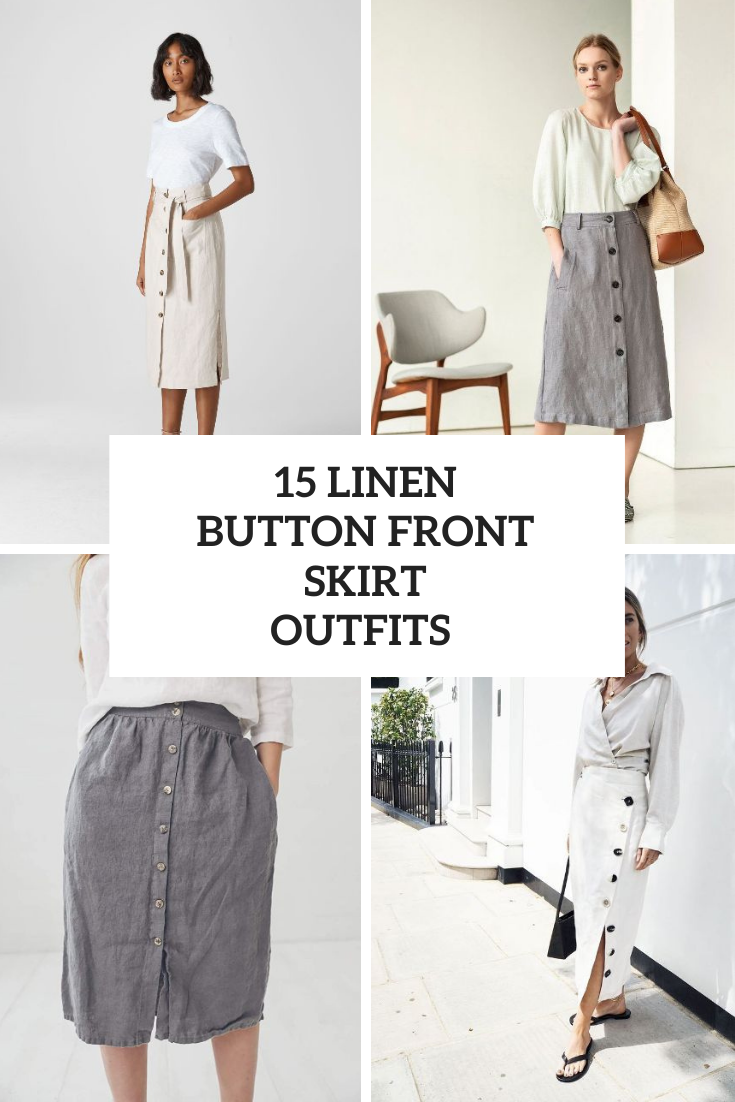 15 Comfy Outfits With Linen Button Front Skirts