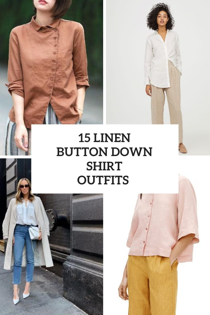15 Looks With Linen Button Down Shirts