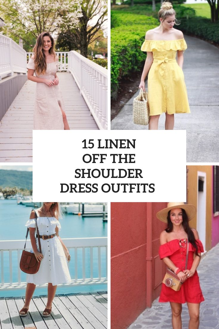 Looks With Linen Off The Shoulder Dresses