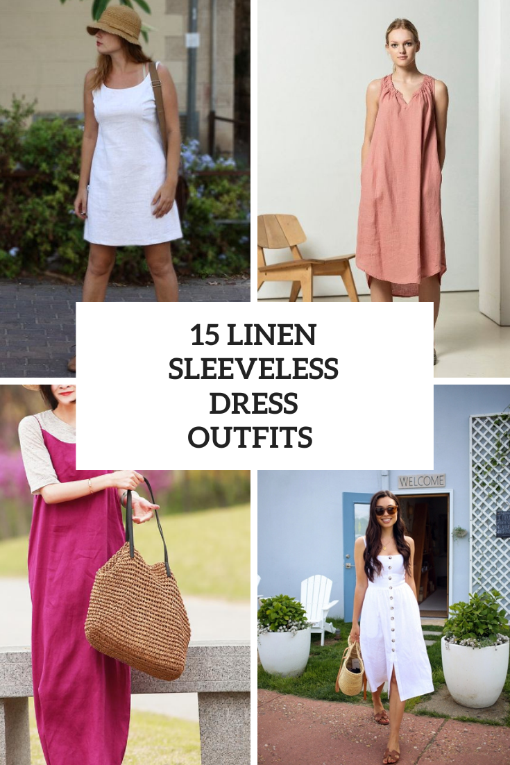15 Outfits With Linen Sleeveless Dresses