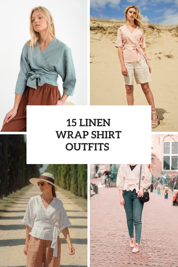 15 Outfits With Linen Wrap Shirts For Ladies