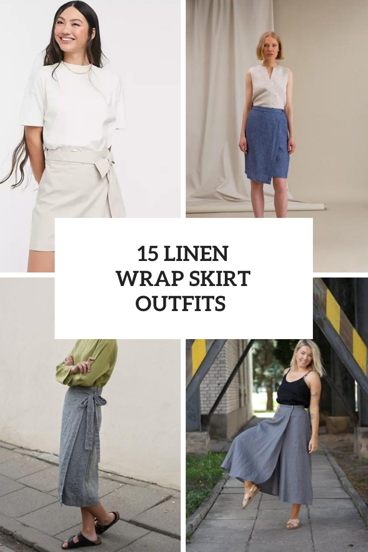 15 Wonderful Looks With Linen Wrap Skirts