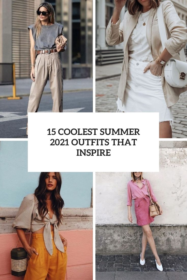 coolest summer 2021 outfits that inspire cover