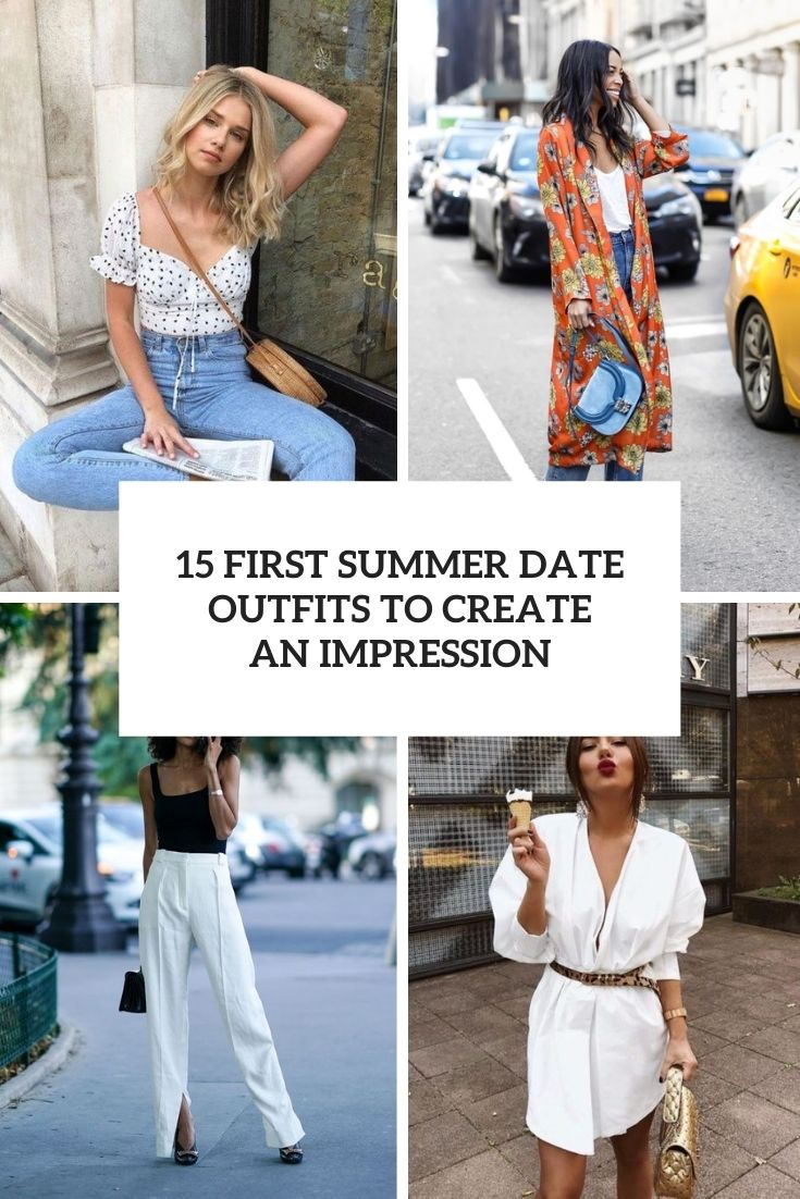 first summer date outfits to create an impression cover