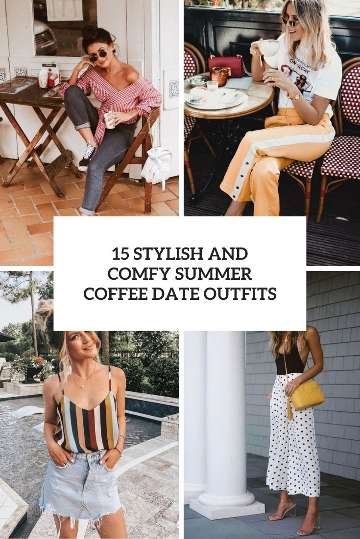 15 Stylish And Comfy Summer Coffee Date Outfits