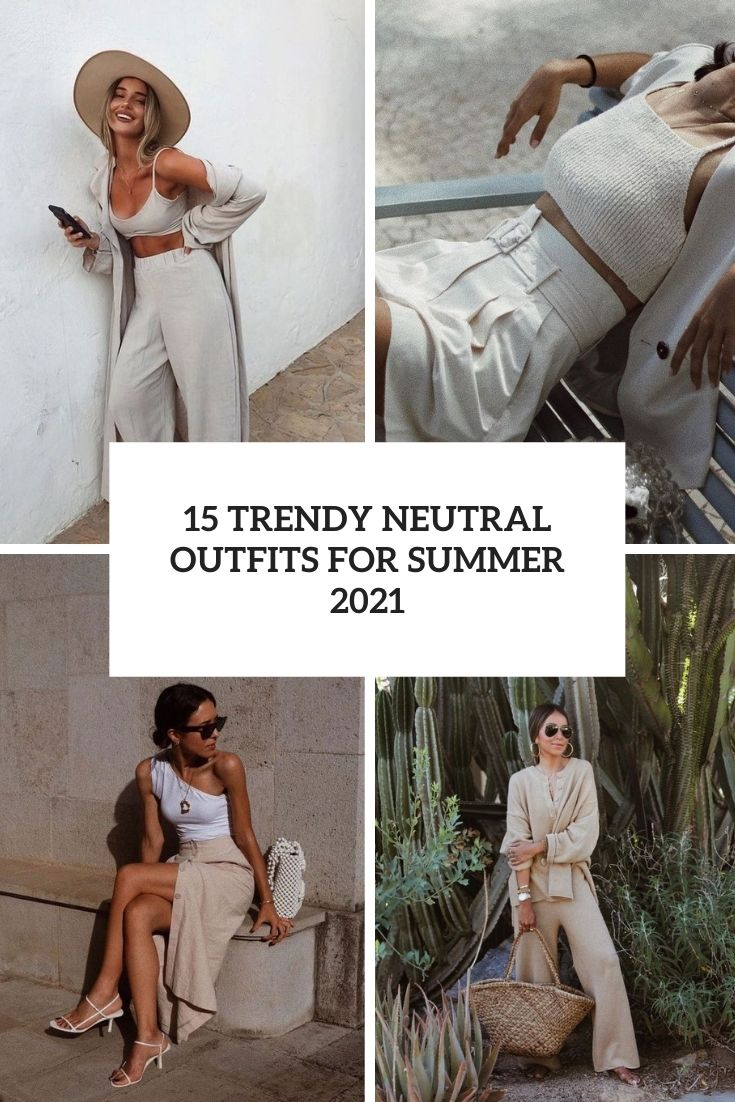 trendy neutral outfits for summer 2021 cover