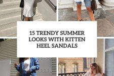 15 trendy summer looks with kitten heel sandals cover