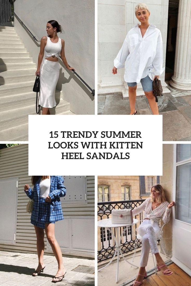trendy summer looks with kitten heel sandals cover