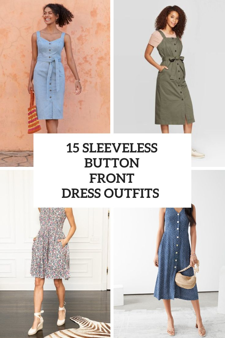 15 Graceful Looks With Sleeveless Button Front Dresses