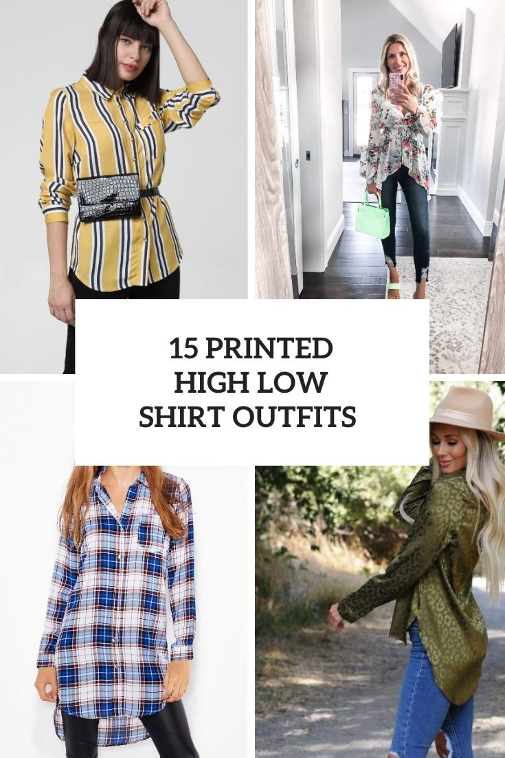15 Looks With Printed High Low Shirts