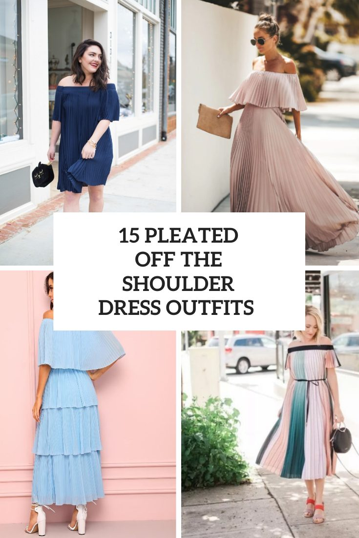 15 Outfits With Pleated Off The Shoulder Dresses