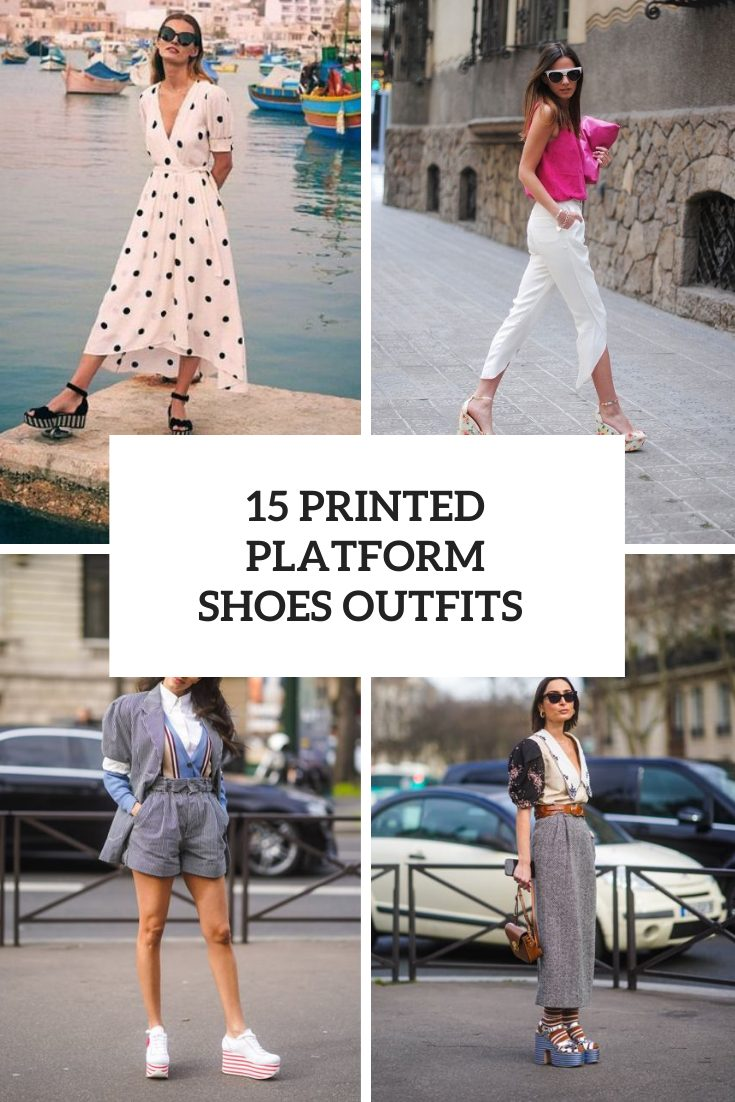 15 Outfits With Printed Platform Shoes