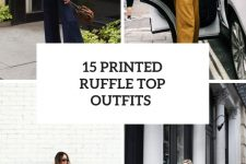15 Outfits With Printed Ruffle Tops