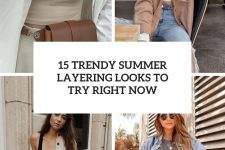 15 trendy summer layering looks to try right now cover