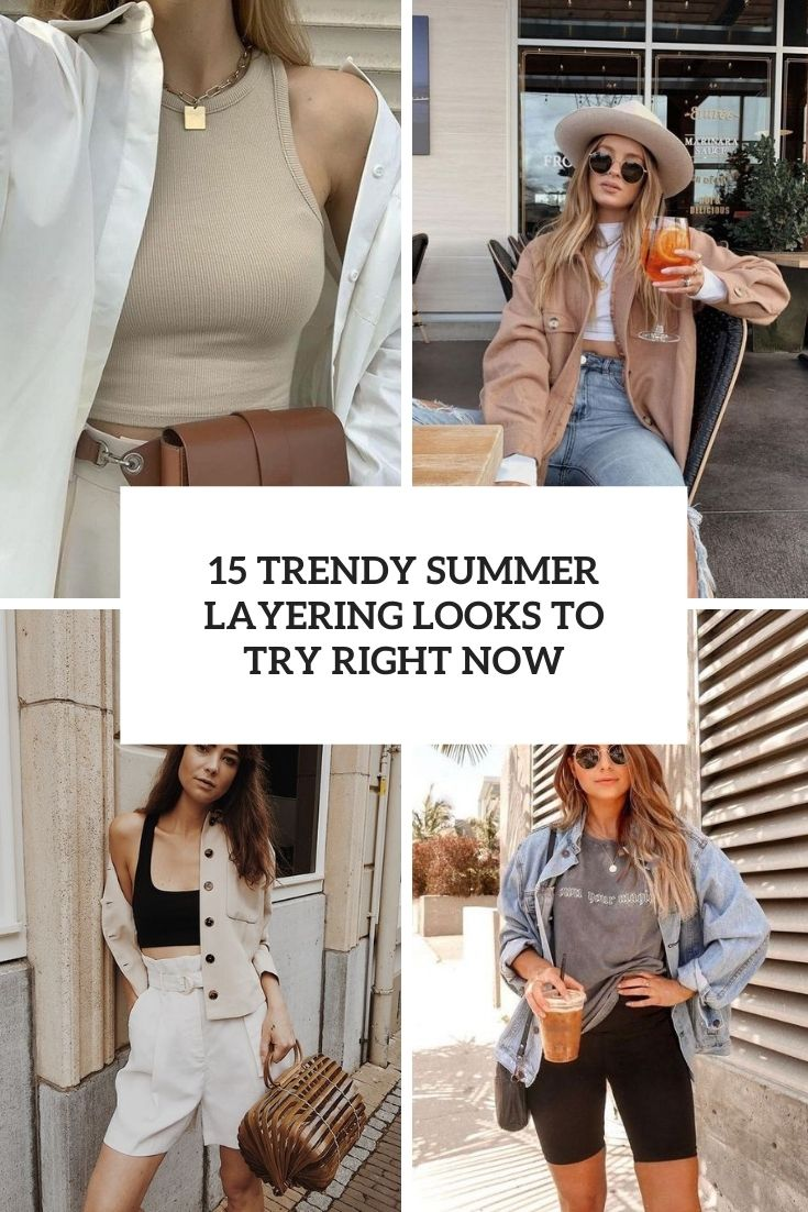 15 Trendy Summer Layering Looks To Try Right Now