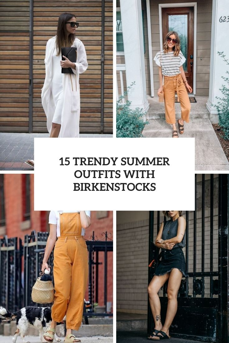 15 Trendy Summer Outfits With Birkenstocks