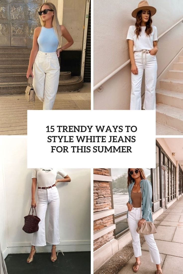 15 Trendy Ways To Style White Jeans For This Summer