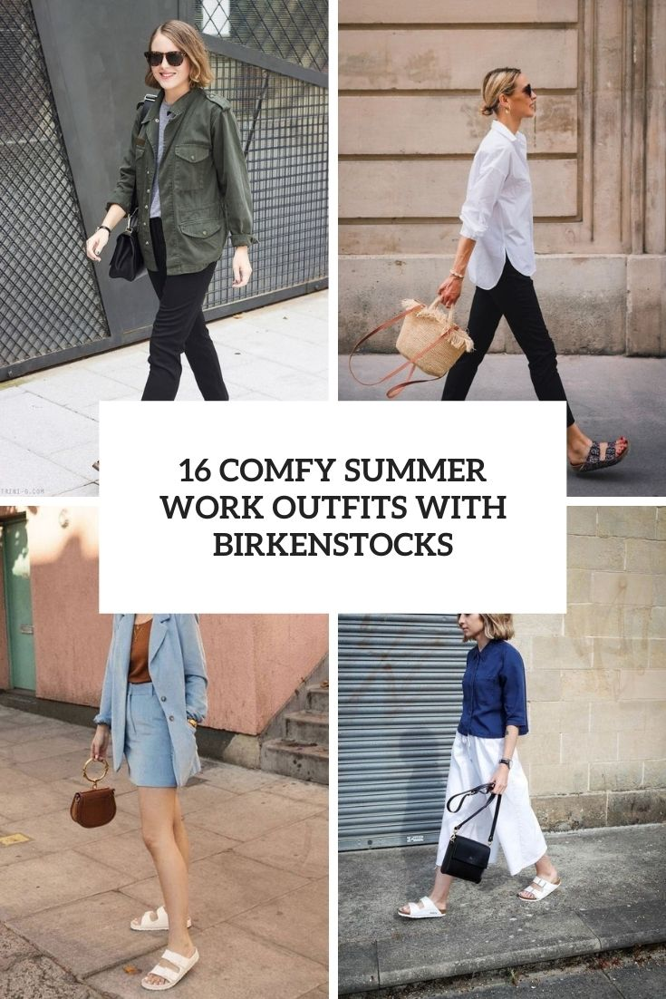 16 Comfy Summer Work Outfits With Birkenstocks